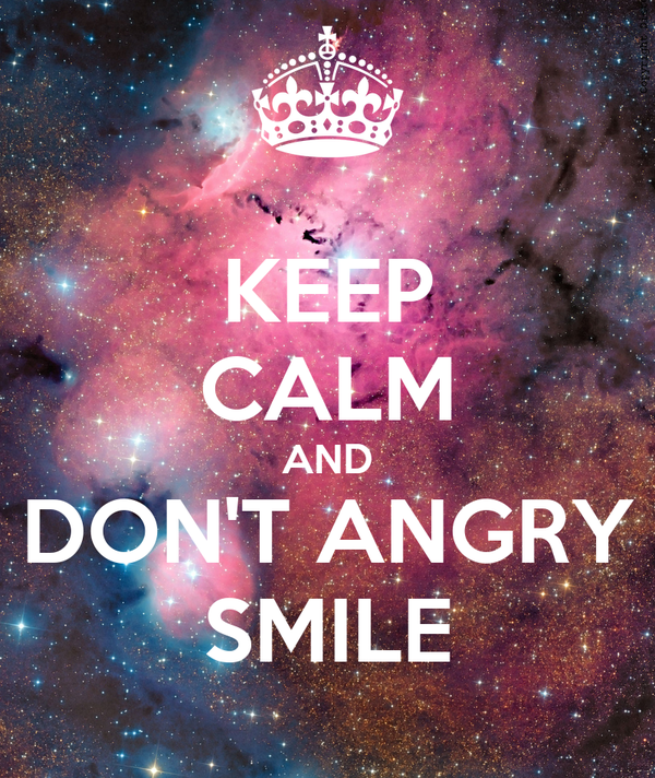 KEEP CALM AND DON'T ANGRY SMILE