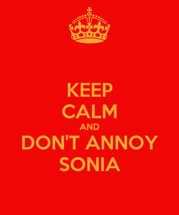 KEEP CALM AND DON'T ANNOY SONIA