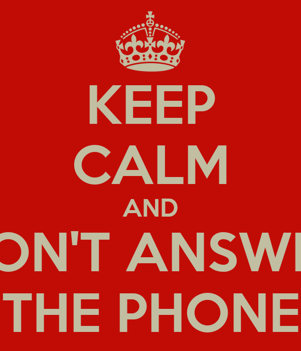 KEEP CALM AND DON'T ANSWER THE PHONE