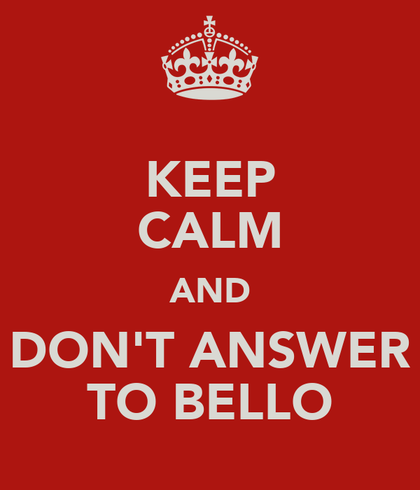 KEEP CALM AND DON'T ANSWER TO BELLO