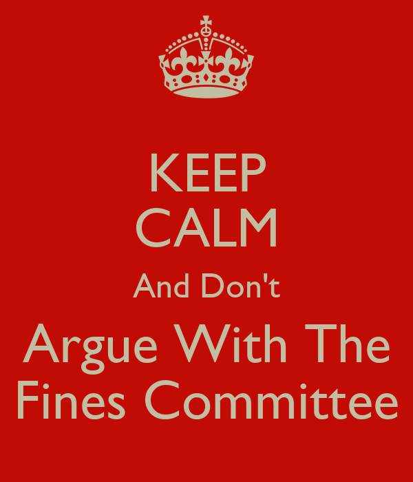 KEEP CALM And Don't Argue With The Fines Committee