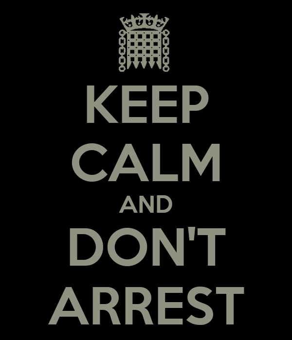 KEEP CALM AND DON'T ARREST