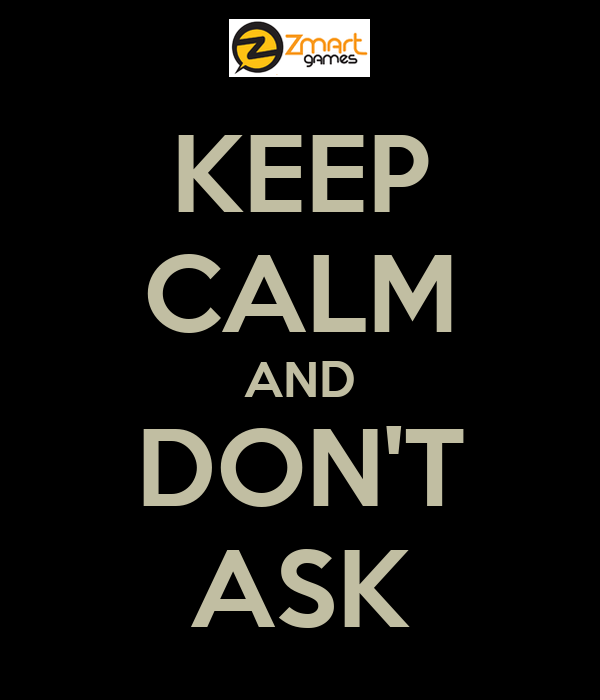 KEEP CALM AND DON'T ASK
