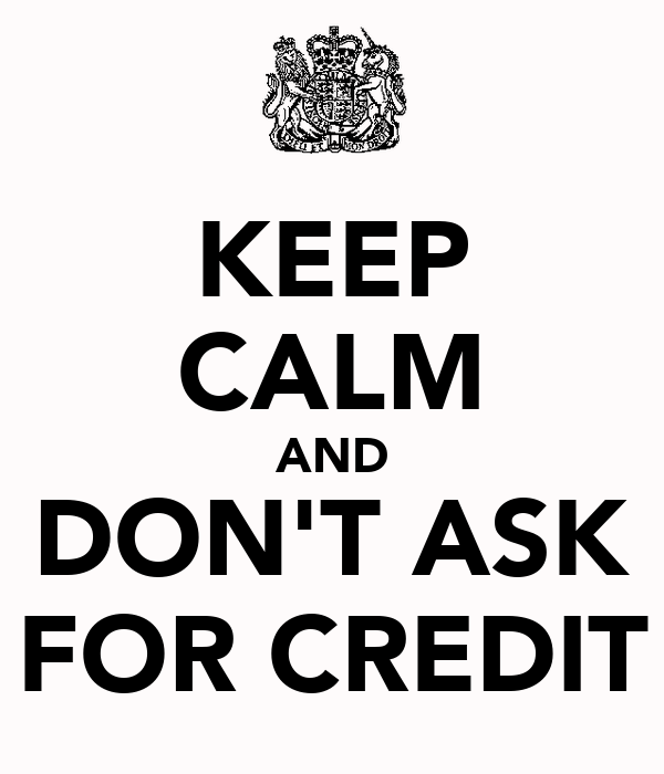 KEEP CALM AND DON'T ASK FOR CREDIT