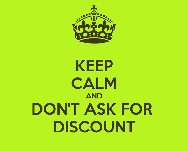 KEEP CALM AND DON'T ASK FOR  DISCOUNT
