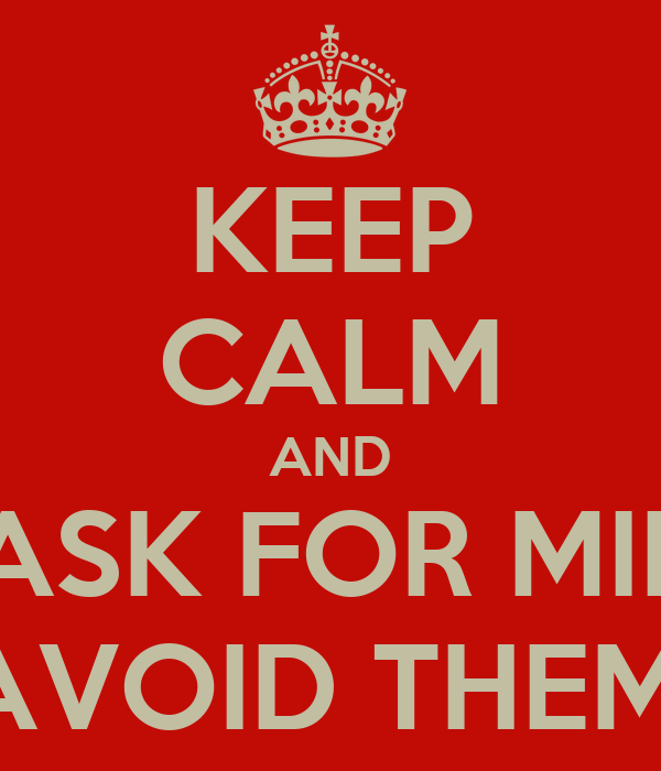 KEEP CALM AND DON'T ASK FOR MIRACLES AVOID THEM!