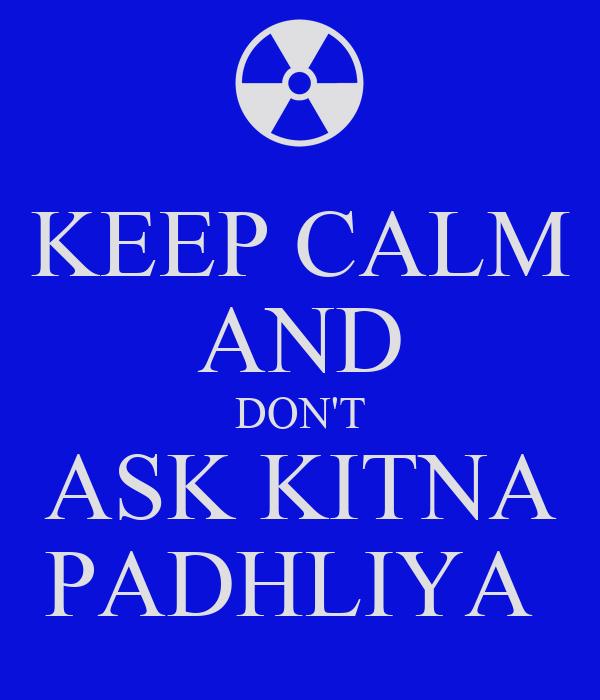 KEEP CALM AND DON'T ASK KITNA PADHLIYA