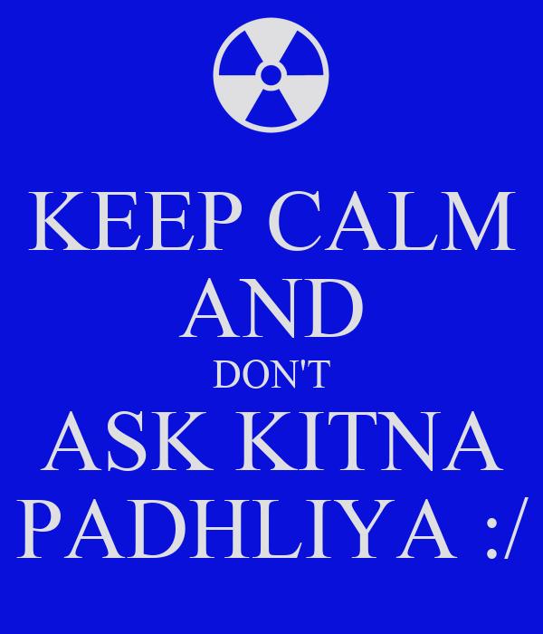KEEP CALM AND DON'T ASK KITNA PADHLIYA :/