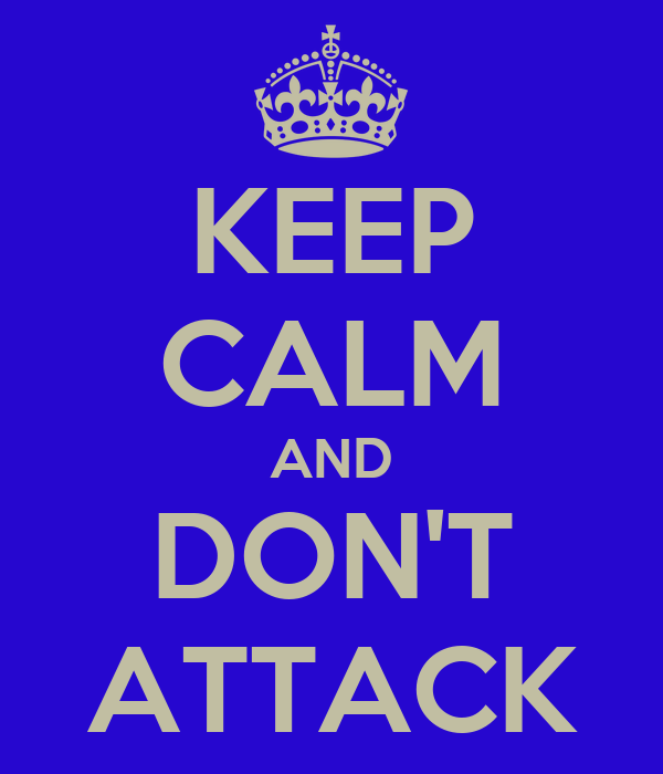 KEEP CALM AND DON'T ATTACK