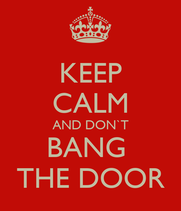 KEEP CALM AND DON`T BANG THE DOOR  sc 1 st  Keep Calm-o-Matic & KEEP CALM AND DON`T BANG THE DOOR Poster | TIM | Keep Calm-o-Matic