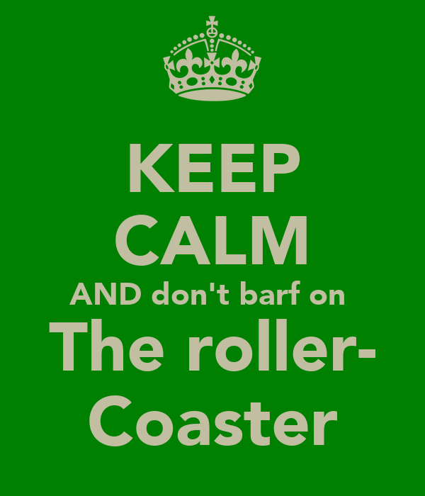 KEEP CALM AND don't barf on  The roller- Coaster