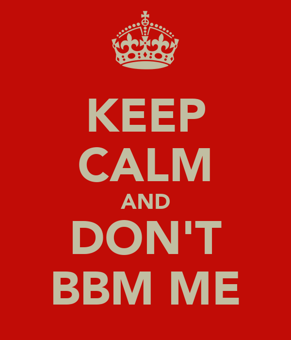 KEEP CALM AND DON'T BBM ME