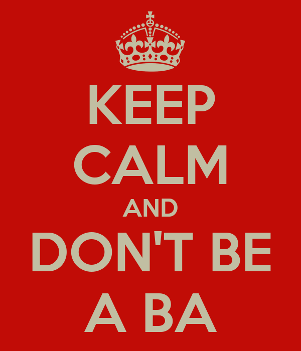 KEEP CALM AND DON'T BE A BA