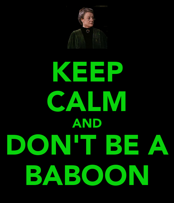 KEEP CALM AND DON'T BE A BABOON