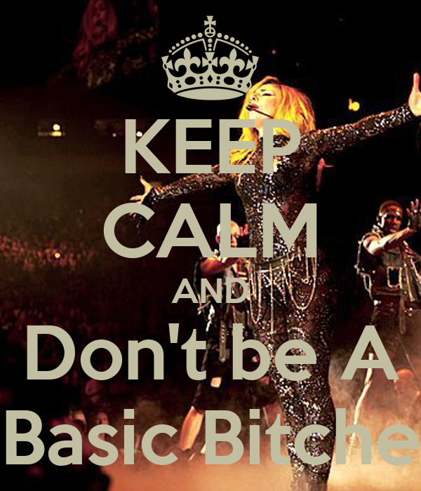 KEEP CALM AND Don't be A Basic Bitche