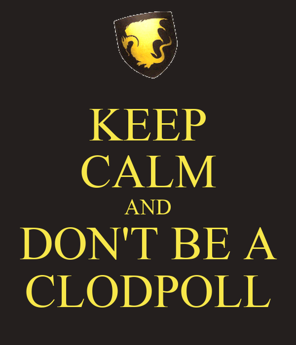 KEEP CALM AND DON'T BE A CLODPOLL