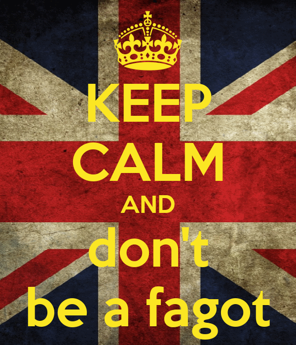 KEEP CALM AND don't be a fagot