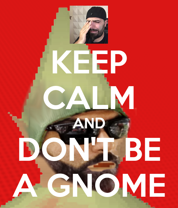 KEEP CALM AND DON'T BE A GNOME
