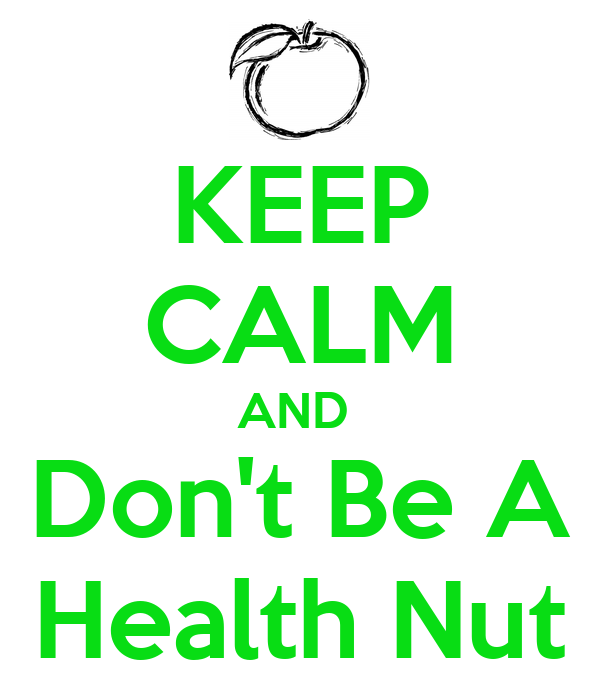 KEEP CALM AND  Don't Be A Health Nut