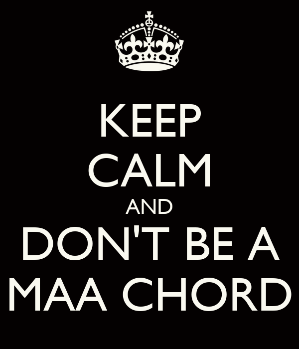 KEEP CALM AND DON'T BE A MAA CHORD