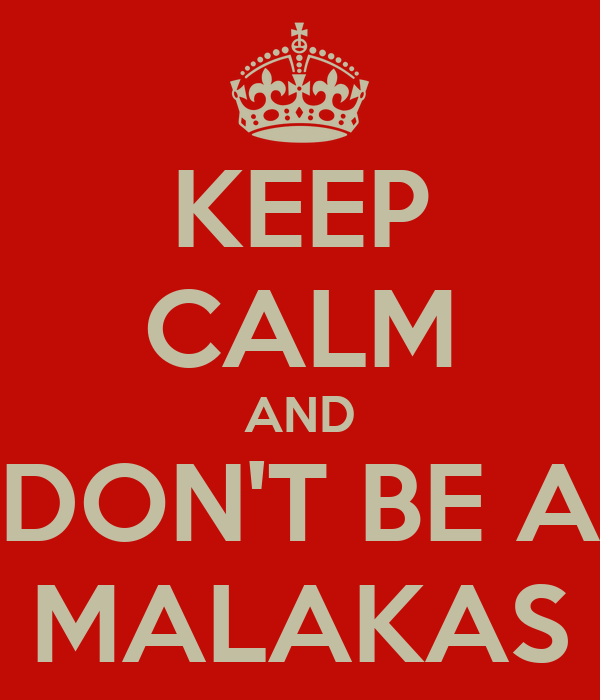 KEEP CALM AND DON'T BE A MALAKAS