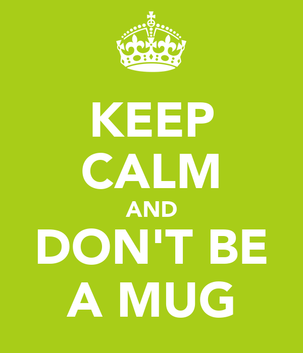 KEEP CALM AND DON'T BE A MUG