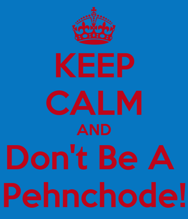 KEEP CALM AND Don't Be A  Pehnchode!