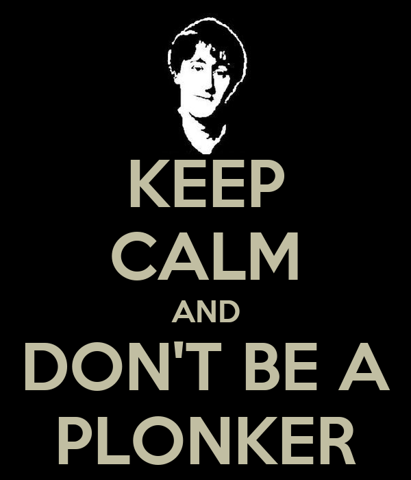 KEEP CALM AND DON'T BE A PLONKER