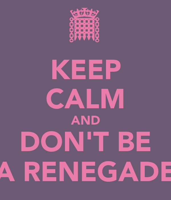 KEEP CALM AND DON'T BE A RENEGADE