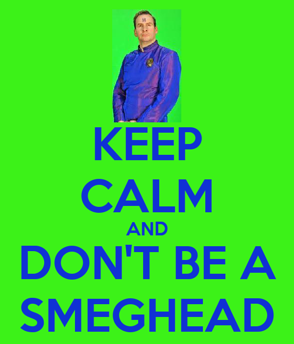 KEEP CALM AND DON'T BE A SMEGHEAD