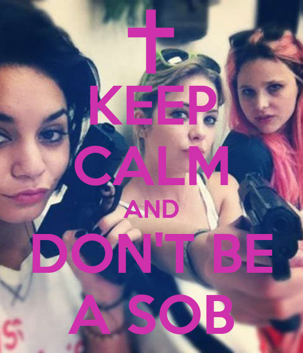 KEEP CALM AND DON'T BE A SOB
