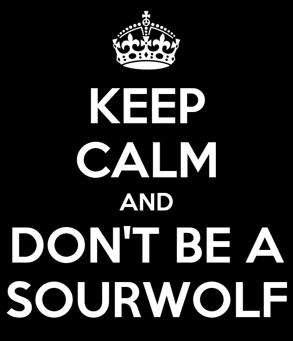 KEEP CALM AND DON'T BE A SOURWOLF