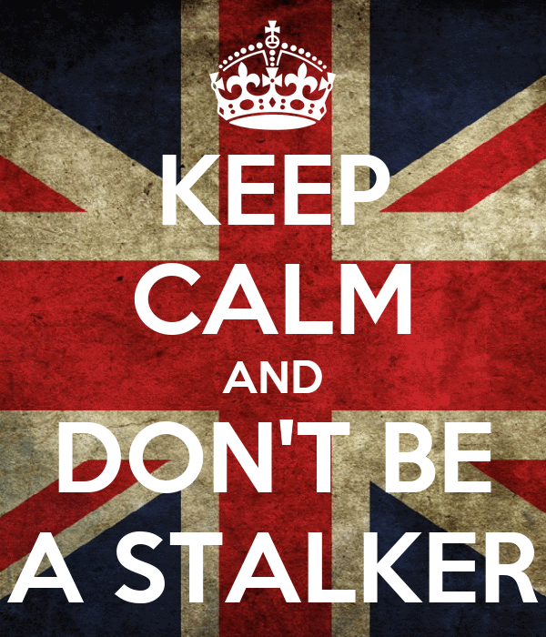 KEEP CALM AND DON'T BE A STALKER