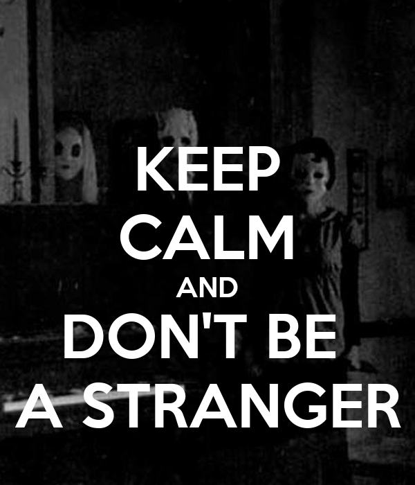 KEEP CALM AND DON'T BE  A STRANGER