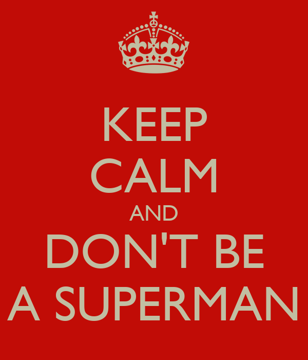 KEEP CALM AND DON'T BE A SUPERMAN