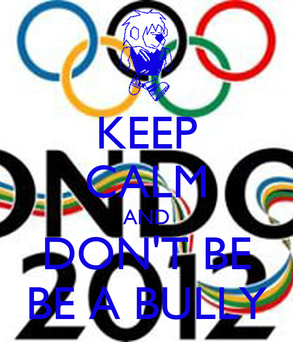 KEEP CALM AND DON'T BE BE A BULLY