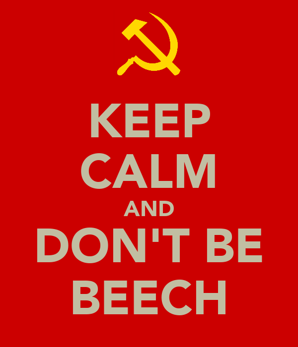 KEEP CALM AND DON'T BE BEECH