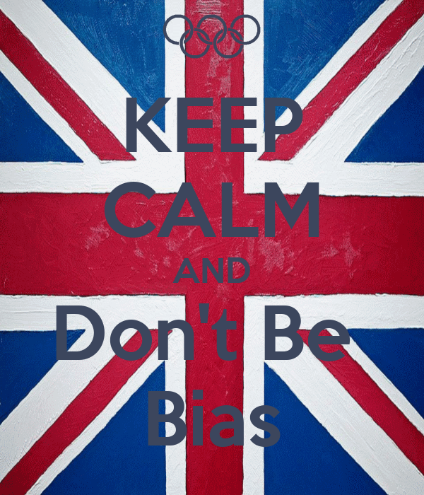 KEEP CALM AND Don't Be  Bias
