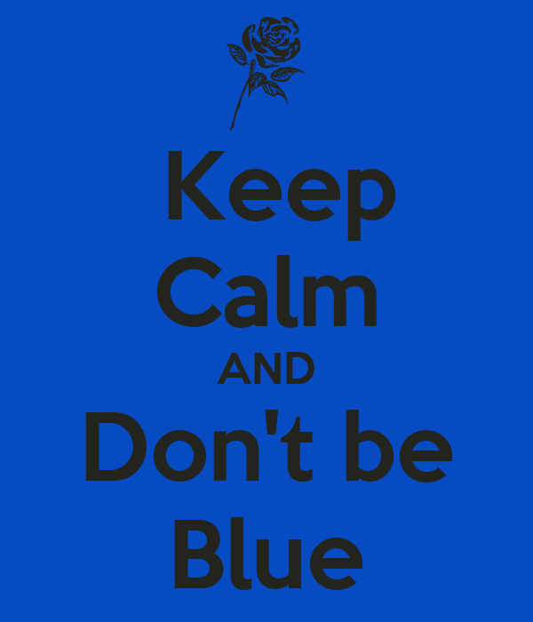 Keep Calm AND Don't be Blue
