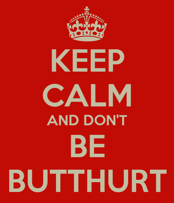 KEEP CALM AND DON'T BE BUTTHURT
