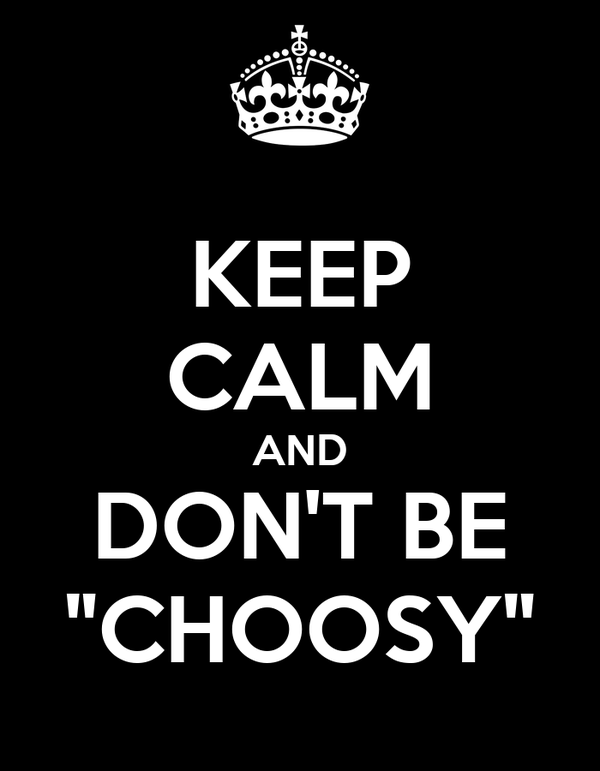 """KEEP CALM AND DON'T BE """"CHOOSY"""""""