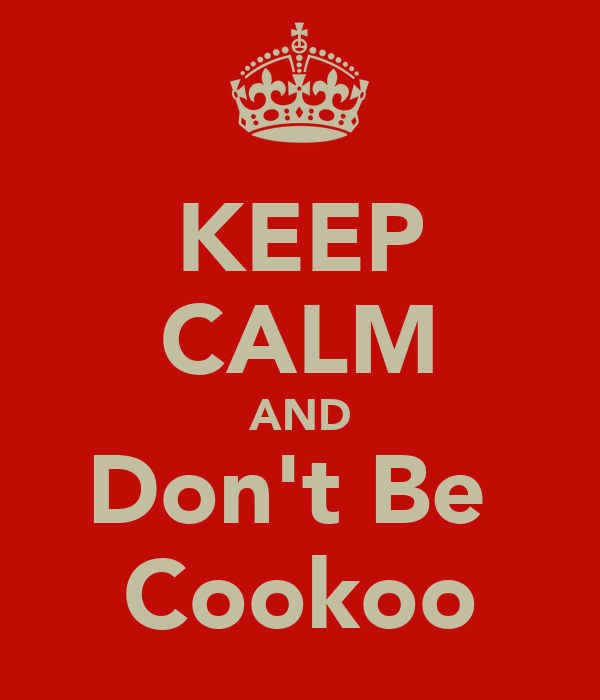 KEEP CALM AND Don't Be  Cookoo