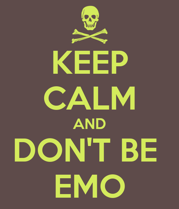 KEEP CALM AND DON'T BE  EMO