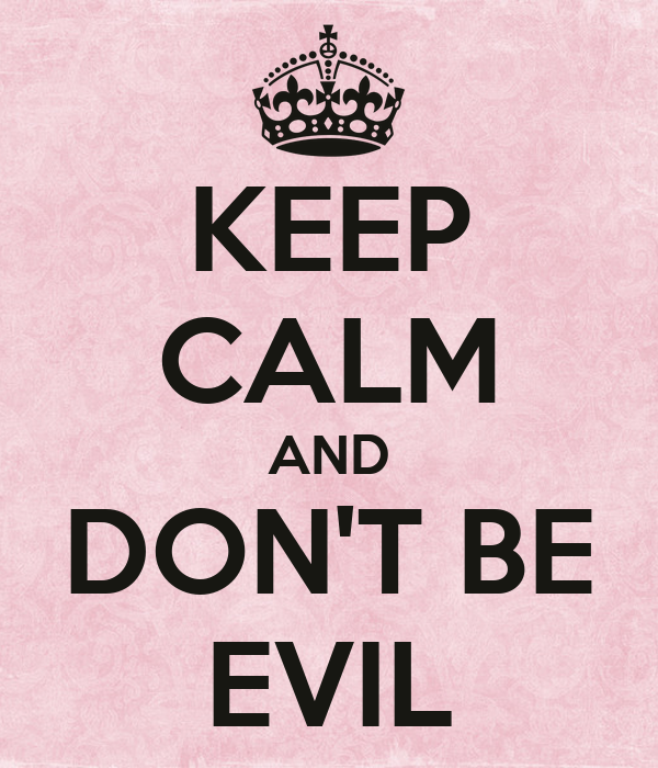 KEEP CALM AND DON'T BE EVIL