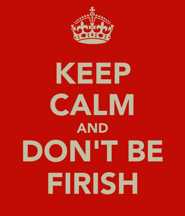KEEP CALM AND DON'T BE FIRISH