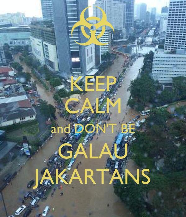 KEEP CALM and DON'T BE GALAU JAKARTANS