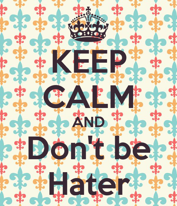 KEEP CALM AND Don't be Hater