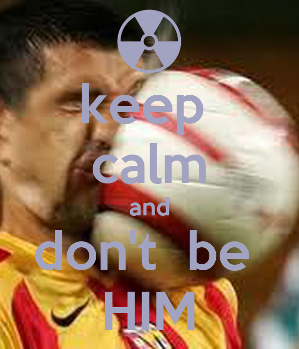 keep  calm and don't  be  HIM