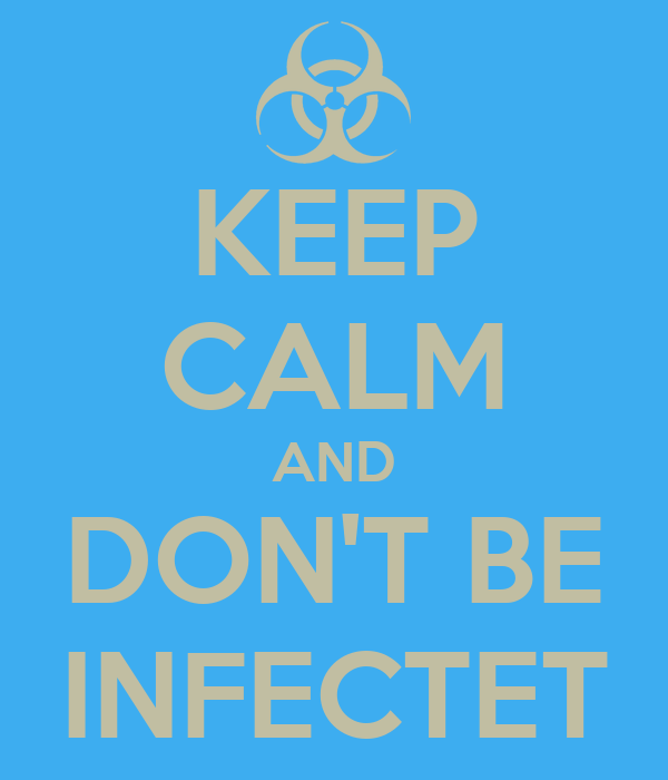 KEEP CALM AND DON'T BE INFECTET