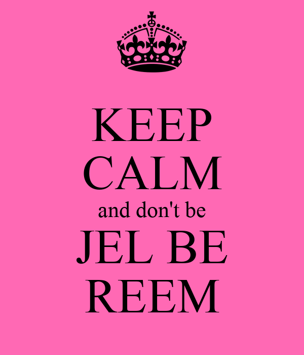 KEEP CALM and don't be JEL BE REEM